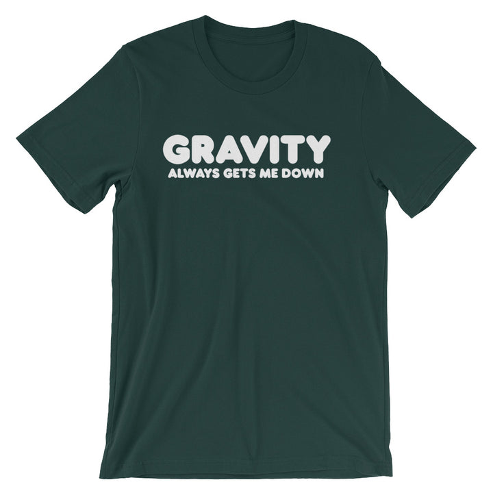 Gravity Always Gets Me Down T-Shirt (Unisex)