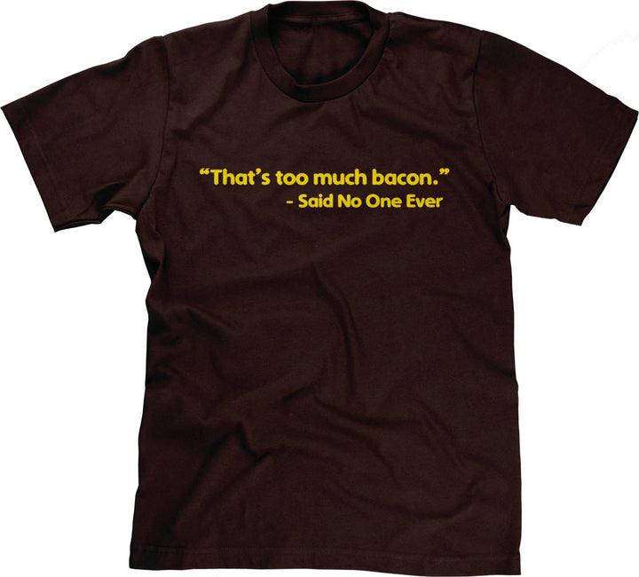That's Too Much Bacon (Said No One Ever) T-Shirt