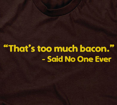 That's Too Much Bacon (Said No One Ever) Hoodie
