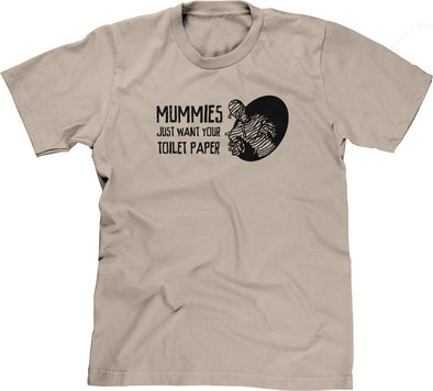 Mummies Just Want Your Toilet Paper T-Shirt