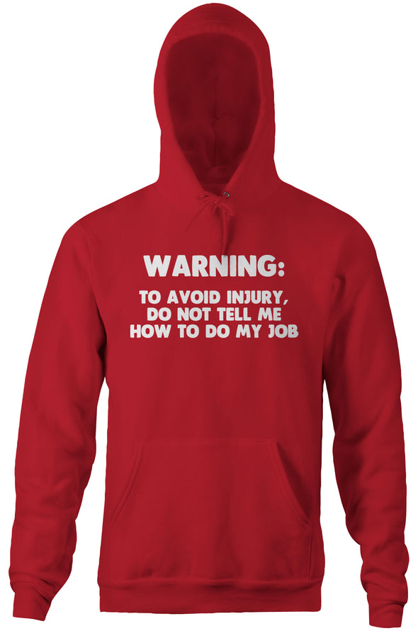 Warning: To Avoid Injury, Do Not Tell Me How To Do My Job Hoodie