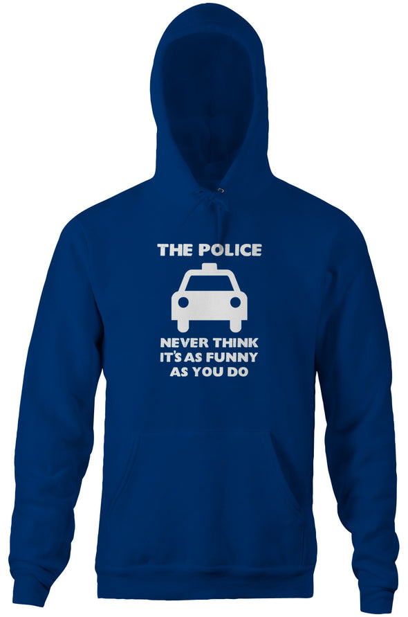 The Police Never Think It's As Funny As You Do Hoodie