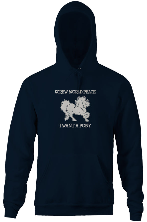Screw World Peace, I Want A Pony Hoodie