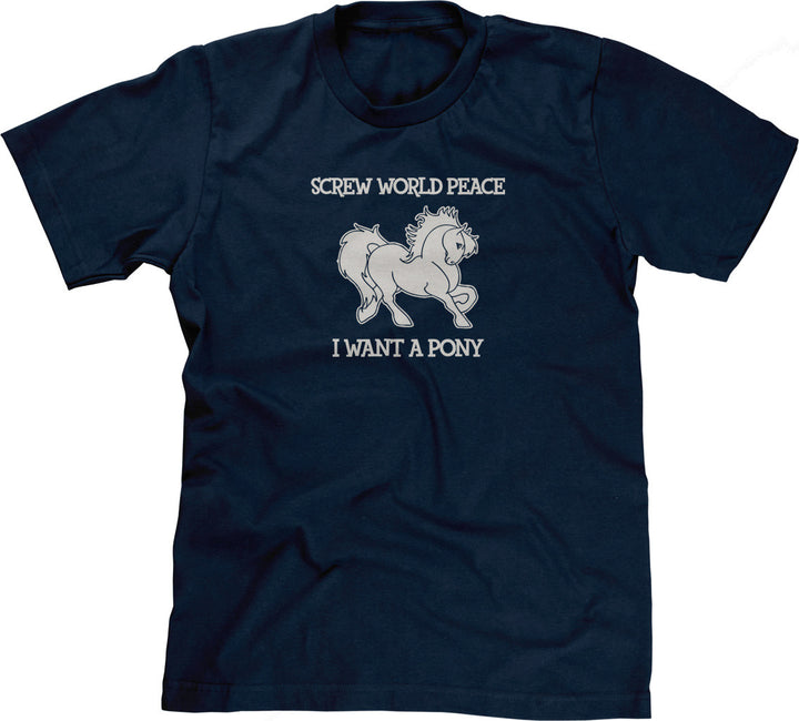 Screw World Peace, I Want A Pony T-Shirt