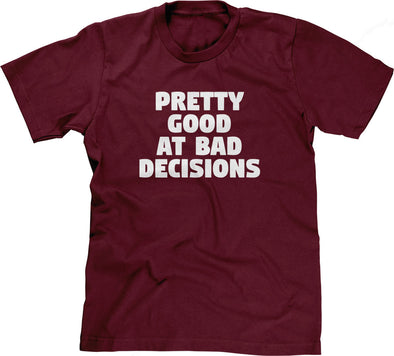 Pretty Good At Bad Decisions T-Shirt