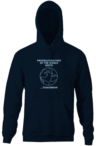 Procrastinators Of The World Unite! ...Tomorrow Hoodie