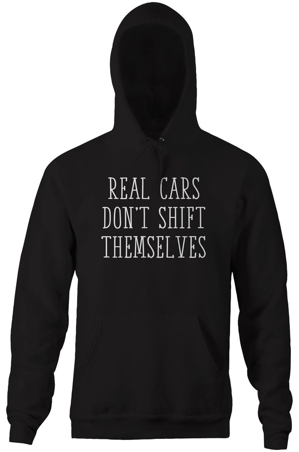 Real Cars Don't Shift Themselves Hoodie