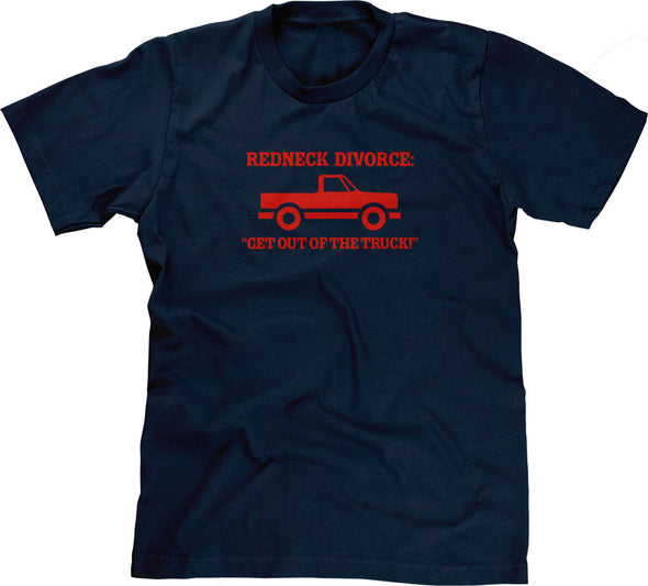 Redneck Divorce: Get Out Of The Truck T-Shirt