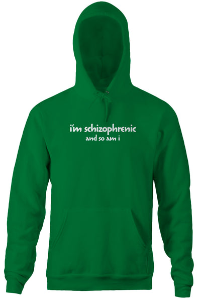 I'm Schizophrenic (And So Am I) Hoodie