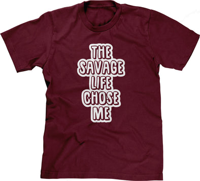 The Savage Life Chose Me T-Shirt