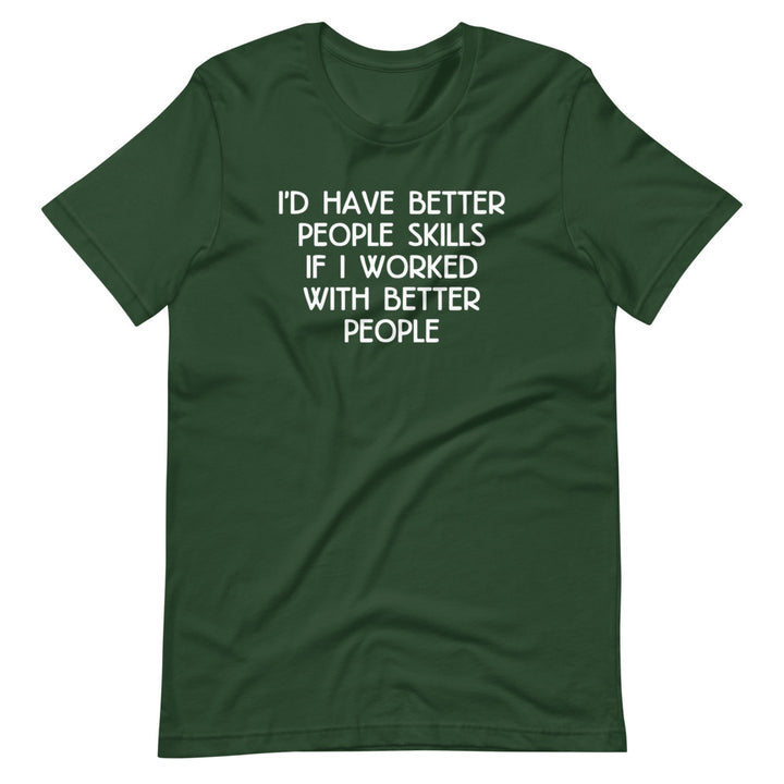 I'd Have Better People Skills If I Worked With Better People T-Shirt (Unisex)