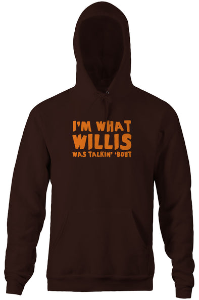 I'm What Willis Was Talkin' 'Bout Hoodie