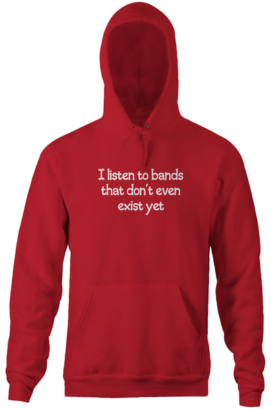 I Listen To Bands That Don't Even Exist Yet Hoodie