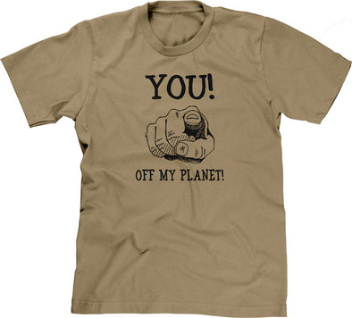 You! Off My Planet! T-Shirt