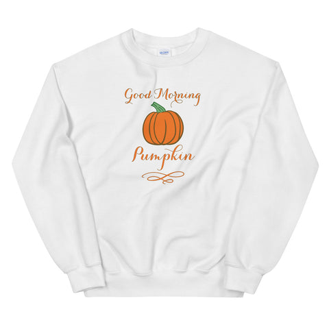 Good Morning Pumpkin - Unisex Sweatshirt