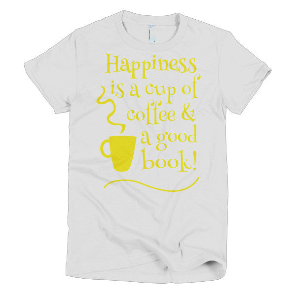 Happiness Is A Cup Of Coffee And Good Book - Short Sleeve Women's T-Shirt