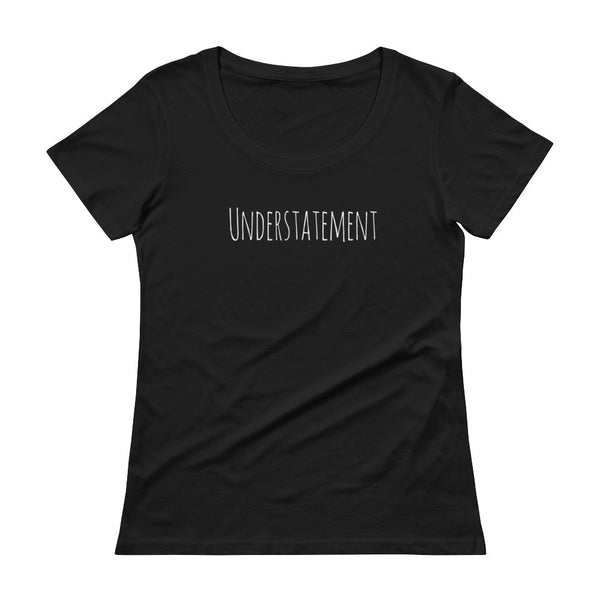 Understatement Black Ladies' Scoopneck T-Shirt