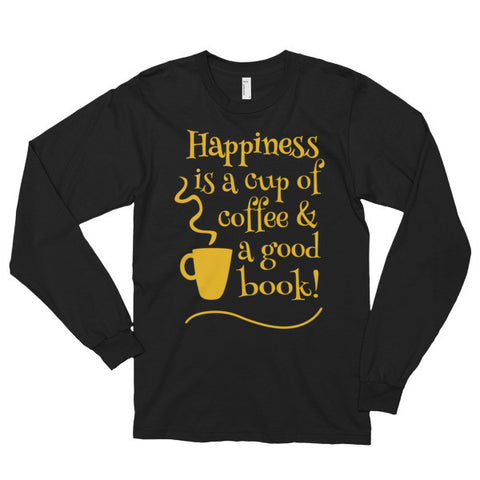 Happiness Is A Cup Of Coffee And Good Book Unisex Long Sleeve T-Shirt