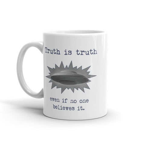 Jimmo Designs original Truth Is Truth Flying Saucer - Mug. Truth is truth even if nobody believes it. Flying saucers, UFOs, Roswell, Area 51, Space Aliens. If you want to believe this mug is for you!