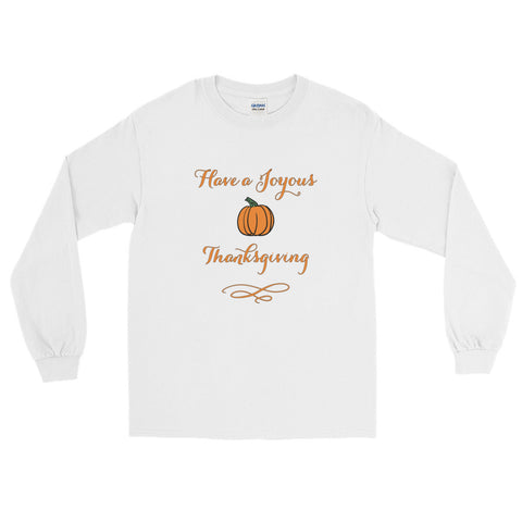 Have A Joyous Thanksgiving Long Sleeve T-Shirt (Unisex)