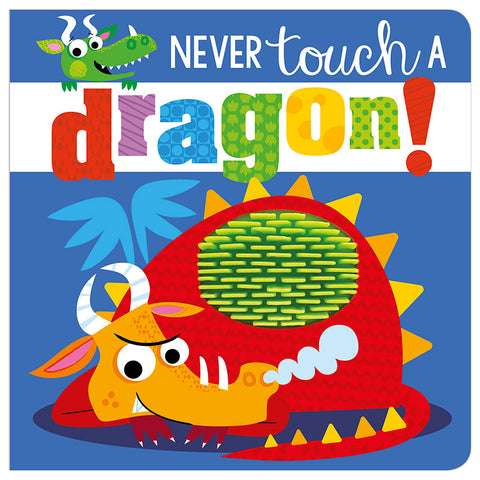 You Must Never Touch a Dragon..... Except in this book!