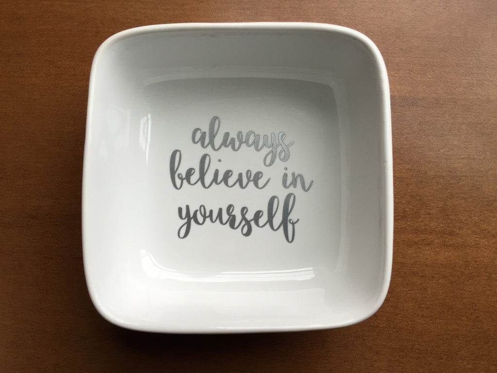 always believe in yourself ring dish