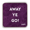 Away Ye Go Scottish Dialect Coaster Coasters Scotland Scottish Scots Gift Ideas Souvenir Present Highland Tartan Personalised Patter Banter Slogan Pure Premium Dialect Glasgow Edinburgh Doofery