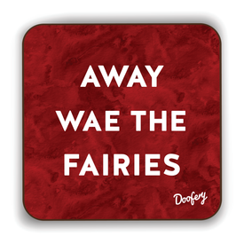 Away wae The Fairies Scottish Dialect Coaster Coasters Scotland Scottish Scots Gift Ideas Souvenir Present Highland Tartan Personalised Patter Banter Slogan Pure Premium Dialect Glasgow Edinburgh Doofery