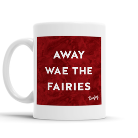 Away wae the Fairies Scottish Dialect Mug Mugs Scotland Scottish Scots Gift Ideas Souvenir Present Highland Tartan Personalised Patter Banter Slogan Pure Premium Dialect Glasgow Edinburgh Doofery