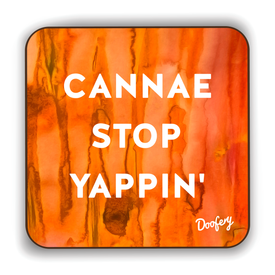 Cannae Stop Yappin' Scottish Dialect Coaster Coasters Scotland Scottish Scots Gift Ideas Souvenir Present Highland Tartan Personalised Patter Banter Slogan Pure Premium Dialect Glasgow Edinburgh Doofery