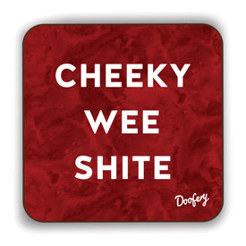 Cheeky Wee Shite Scottish Dialect Coaster Coasters Scotland Scottish Scots Gift Ideas Souvenir Present Highland Tartan Personalised Patter Banter Slogan Pure Premium Dialect Glasgow Edinburgh Doofery