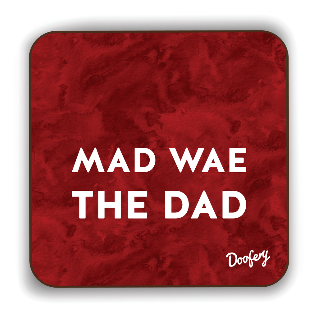 Mad wae the Dad Scottish Dialect Coaster Coasters Scotland Scottish Scots Gift Ideas Souvenir Present Highland Tartan Personalised Patter Banter Slogan Pure Premium Dialect Glasgow Edinburgh Doofery