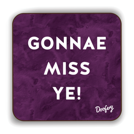 Gonnae Miss Ye Scottish Dialect Coaster Coasters Scotland Scottish Scots Gift Ideas Souvenir Present Highland Tartan Personalised Patter Banter Slogan Pure Premium Dialect Glasgow Edinburgh Doofery