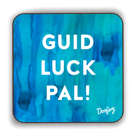 Guid Luck Pal Scottish Dialect Coaster Coasters Scotland Scottish Scots Gift Ideas Souvenir Present Highland Tartan Personalised Patter Banter Slogan Pure Premium Dialect Glasgow Edinburgh Doofery