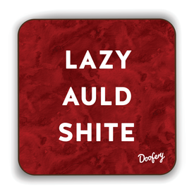 Lazy Auld Shite Scottish Dialect Coaster Coasters Scotland Scottish Scots Gift Ideas Souvenir Present Highland Tartan Personalised Patter Banter Slogan Pure Premium Dialect Glasgow Edinburgh Doofery