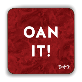 Oan It Scottish Dialect Coaster Coasters Scotland Scottish Scots Gift Ideas Souvenir Present Highland Tartan Personalised Patter Banter Slogan Pure Premium Dialect Glasgow Edinburgh Doofery