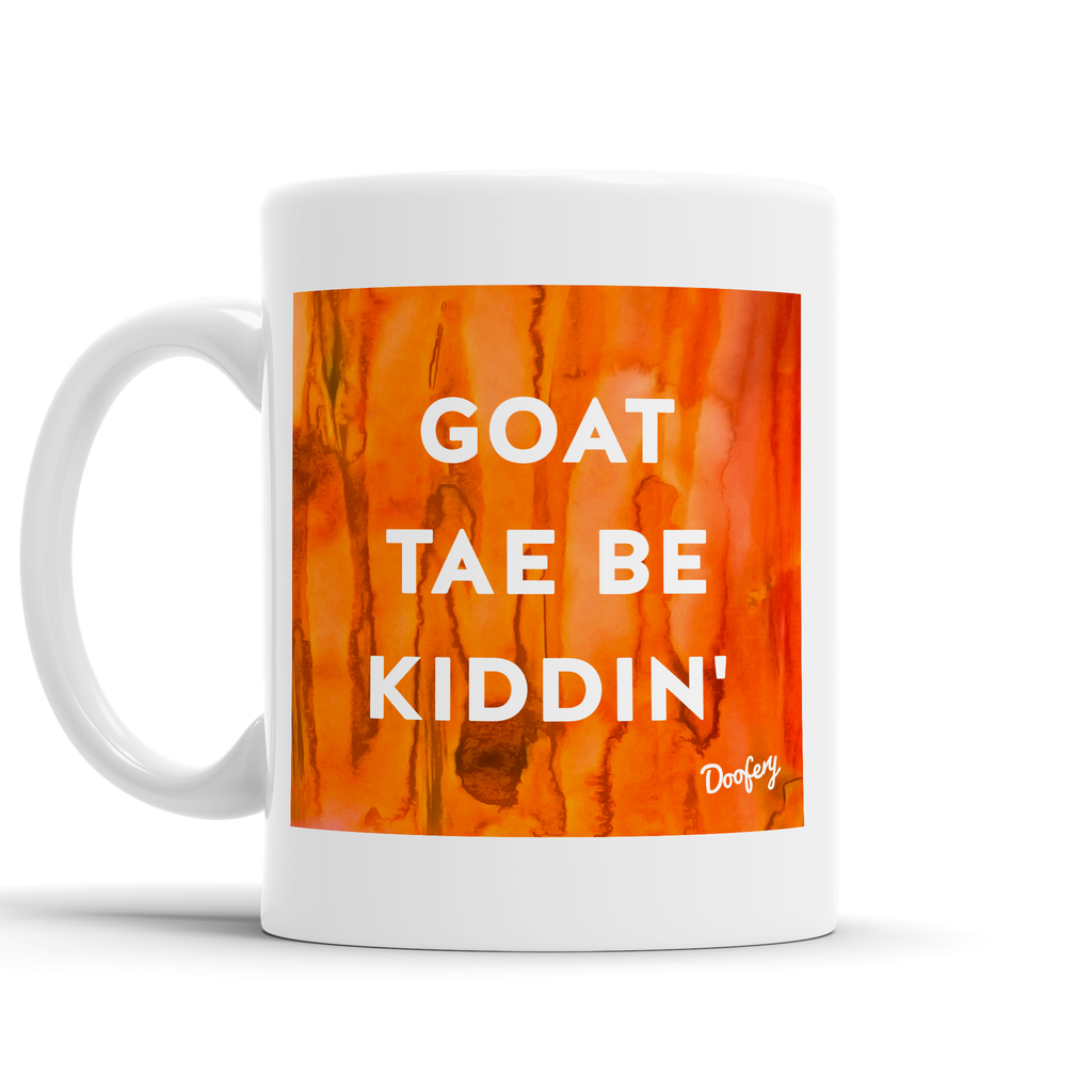 Goat tae be kiddin' Scottish Dialect Mug Mugs Scotland Scottish Scots Gift Ideas Souvenir Present Highland Tartan Personalised Patter Banter Slogan Pure Premium Dialect Glasgow Edinburgh Doofery
