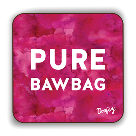 Pure Bawbag Scottish Dialect Coaster Coasters Scotland Scottish Scots Gift Ideas Souvenir Present Highland Tartan Personalised Patter Banter Slogan Pure Premium Dialect Glasgow Edinburgh Doofery