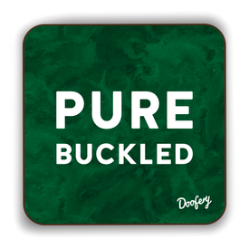 Pure Buckled Scottish Dialect Coaster Coasters Scotland Scottish Scots Gift Ideas Souvenir Present Highland Tartan Personalised Patter Banter Slogan Pure Premium Dialect Glasgow Edinburgh Doofery