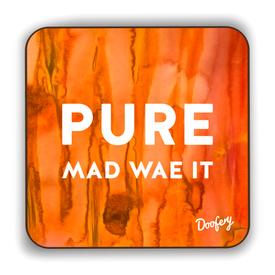 Pure Mad wae it Scottish Dialect Coaster Coasters Scotland Scottish Scots Gift Ideas Souvenir Present Highland Tartan Personalised Patter Banter Slogan Pure Premium Dialect Glasgow Edinburgh Doofery
