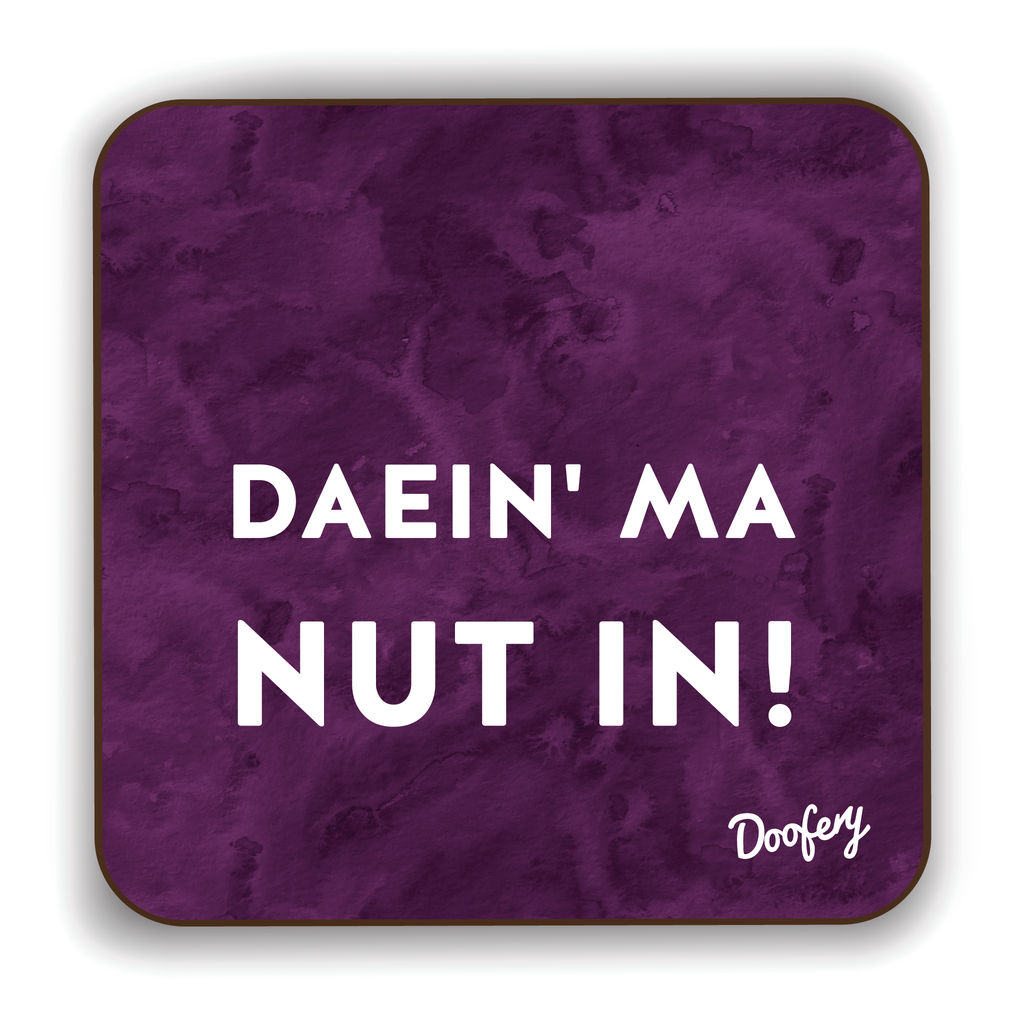Daein ma nut in Scottish Dialect Coaster Coasters Scotland Scottish Scots Gift Ideas Souvenir Present Highland Tartan Personalised Patter Banter Slogan Pure Premium Dialect Glasgow Edinburgh Doofery