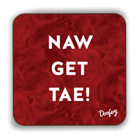 Naw get tae Scottish Dialect Coaster Coasters Scotland Scottish Scots Gift Ideas Souvenir Present Highland Tartan Personalised Patter Banter Slogan Pure Premium Dialect Glasgow Edinburgh Doofery