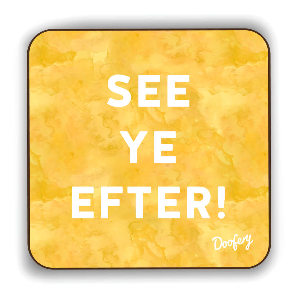 See ye Efter Scottish Dialect Coaster Coasters Scotland Scottish Scots Gift Ideas Souvenir Present Highland Tartan Personalised Patter Banter Slogan Pure Premium Dialect Glasgow Edinburgh Doofery