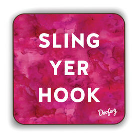 Sling Yer Hook Scottish Dialect Coaster Coasters Scotland Scottish Scots Gift Ideas Souvenir Present Highland Tartan Personalised Patter Banter Slogan Pure Premium Dialect Glasgow Edinburgh Doofery