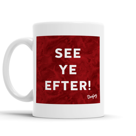 See ye Efter Scottish Dialect Mug Mugs Scotland Scottish Scots Gift Ideas Souvenir Present Highland Tartan Personalised Patter Banter Slogan Pure Premium Dialect Glasgow Edinburgh Doofery