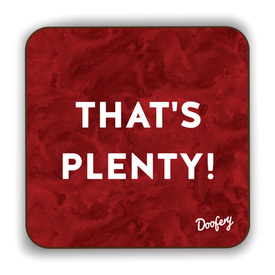 That's Plenty Scottish Dialect Coaster Coasters Scotland Scottish Scots Gift Ideas Souvenir Present Highland Tartan Personalised Patter Banter Slogan Pure Premium Dialect Glasgow Edinburgh Doofery