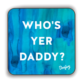 Who's yer Daddy Scottish Dialect Coaster Coasters Scotland Scottish Scots Gift Ideas Souvenir Present Highland Tartan Personalised Patter Banter Slogan Pure Premium Dialect Glasgow Edinburgh Doofery