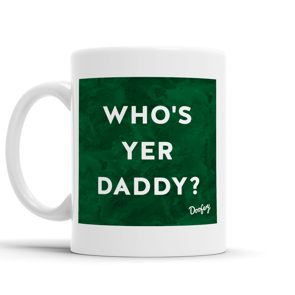 Who's yer Daddy Scottish Dialect Mug Mugs Scotland Scottish Scots Gift Ideas Souvenir Present Highland Tartan Personalised Patter Banter Slogan Pure Premium Dialect Glasgow Edinburgh Doofery