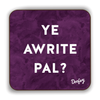 Ye Awrite Pal Scottish Dialect Coaster Coasters Scotland Scottish Scots Gift Ideas Souvenir Present Highland Tartan Personalised Patter Banter Slogan Pure Premium Dialect Glasgow Edinburgh Doofery