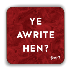 Ye Awrite Hen Scottish Dialect Coaster Coasters Scotland Scottish Scots Gift Ideas Souvenir Present Highland Tartan Personalised Patter Banter Slogan Pure Premium Dialect Glasgow Edinburgh Doofery